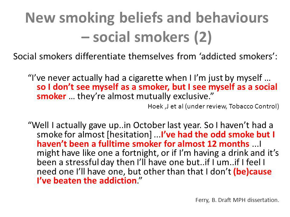New smoking influences – late uptake smokers Yip and thats where I started cause my work mate smoked.