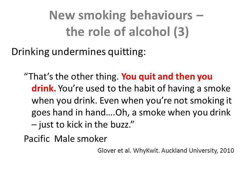 The role of alcohol – experimental evidence Diary study with 74 smokers – alcohol use predicted smoking and was associated with urges to smoke and getting a rush from smoking.
