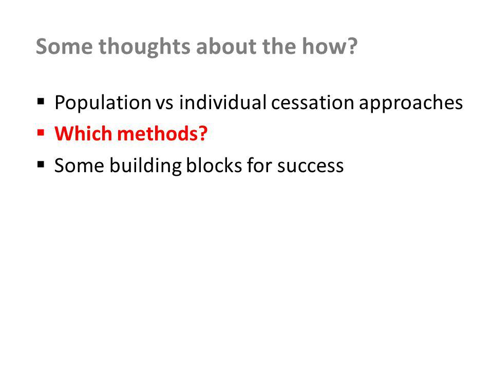 Some thoughts about the how. Population vs individual cessation approaches Which methods.