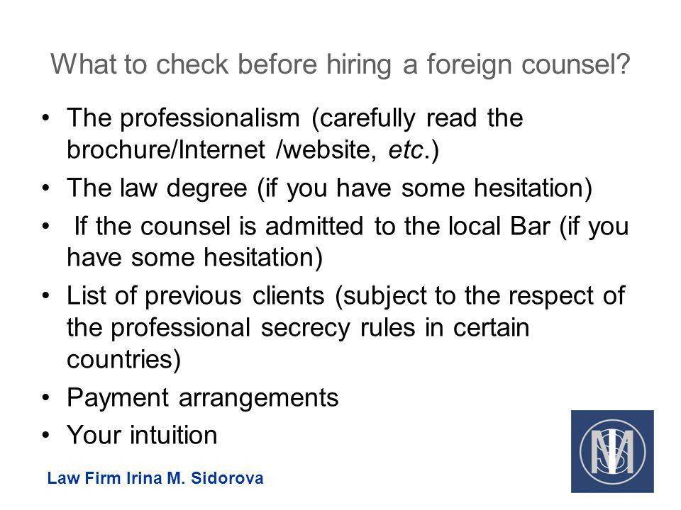 What to check before hiring a foreign counsel? The professionalism (carefully read the brochure/Internet /website, etc.) The law degree (if you have s