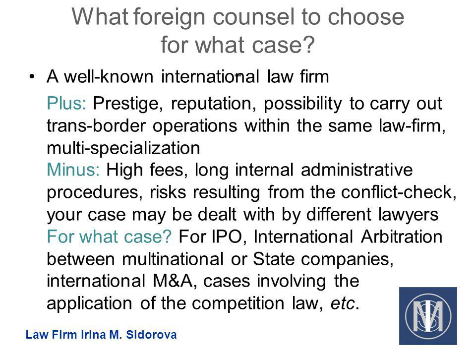 What foreign counsel to choose for what case? - A well-known international law firm Plus: Prestige, reputation, possibility to carry out trans-border