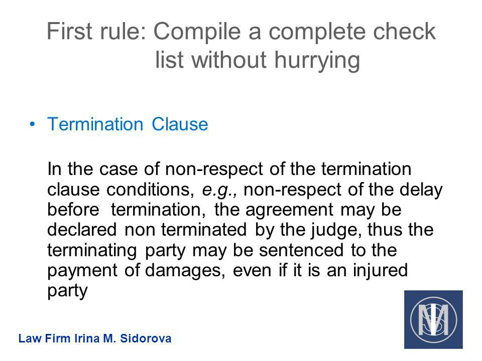 First rule: Compile a complete check list without hurrying Termination Clause In the case of non-respect of the termination clause conditions, e.g., n