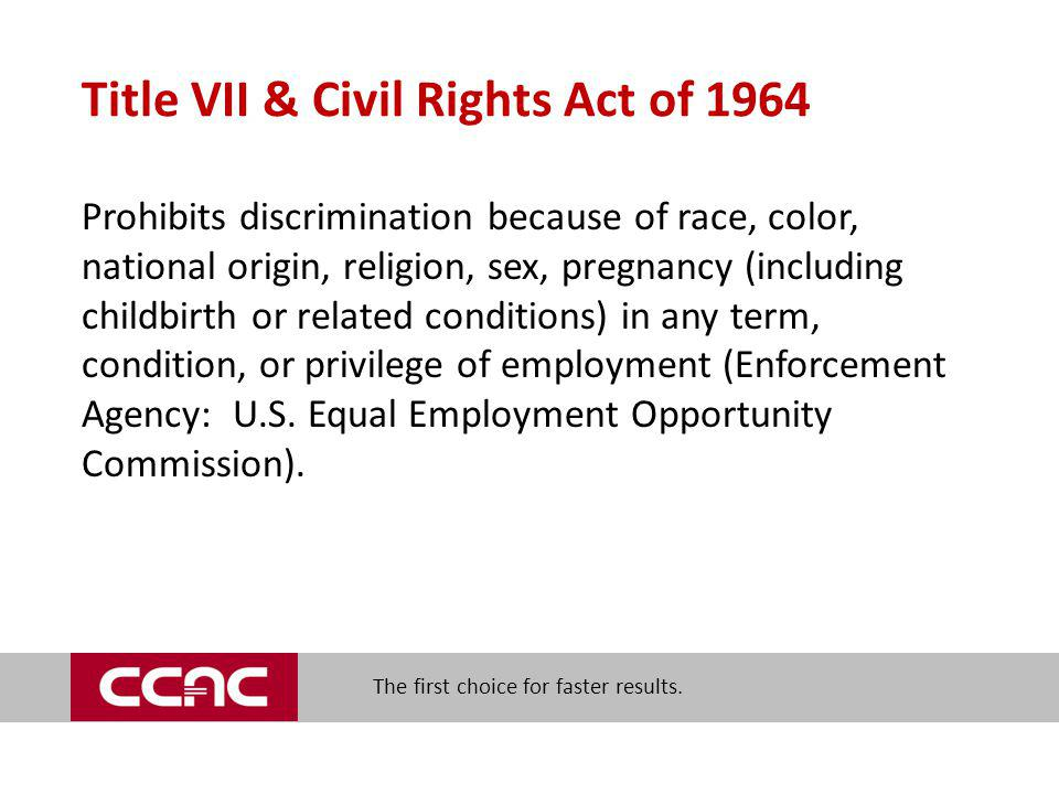 The first choice for faster results. Title VII & Civil Rights Act of 1964 Prohibits discrimination because of race, color, national origin, religion,