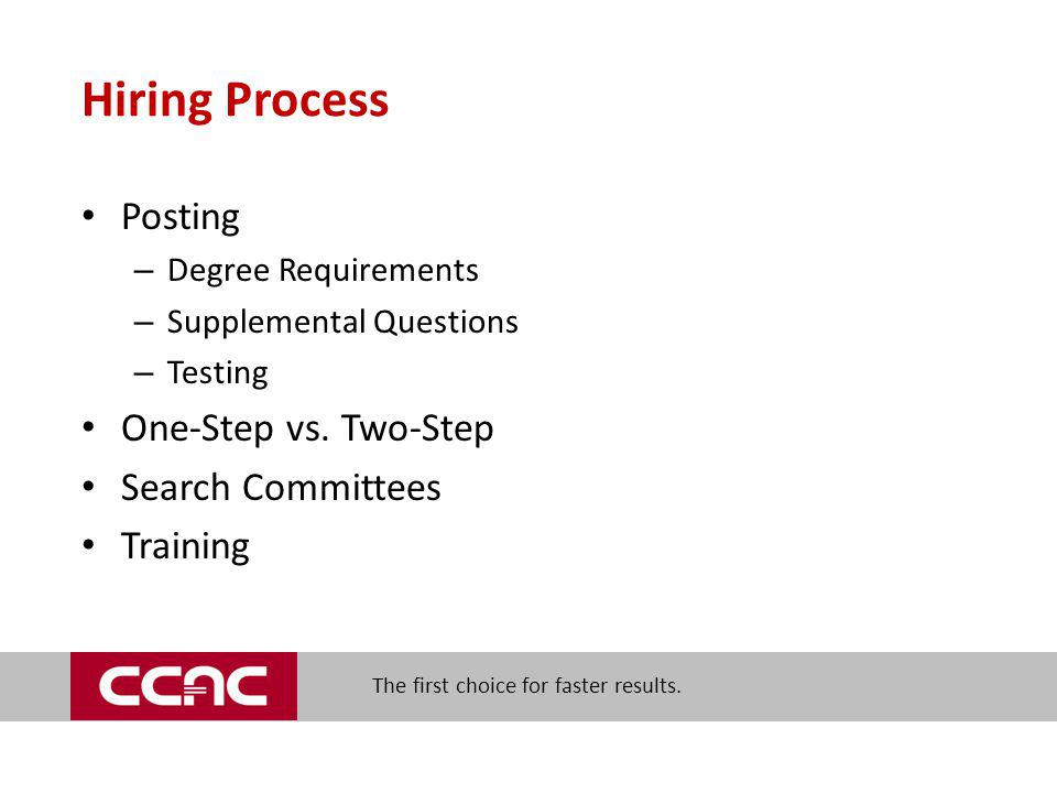 The first choice for faster results. Hiring Process Posting – Degree Requirements – Supplemental Questions – Testing One-Step vs. Two-Step Search Comm