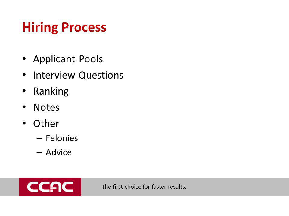 The first choice for faster results. Hiring Process Applicant Pools Interview Questions Ranking Notes Other – Felonies – Advice