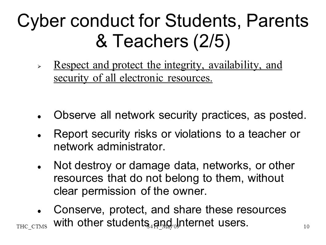 THC_CTMSS411_May'0910 Cyber conduct for Students, Parents & Teachers (2/5) Respect and protect the integrity, availability, and security of all electr