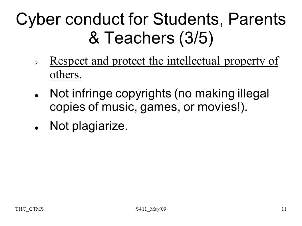 THC_CTMSS411_May 0911 Cyber conduct for Students, Parents & Teachers (3/5) Respect and protect the intellectual property of others.