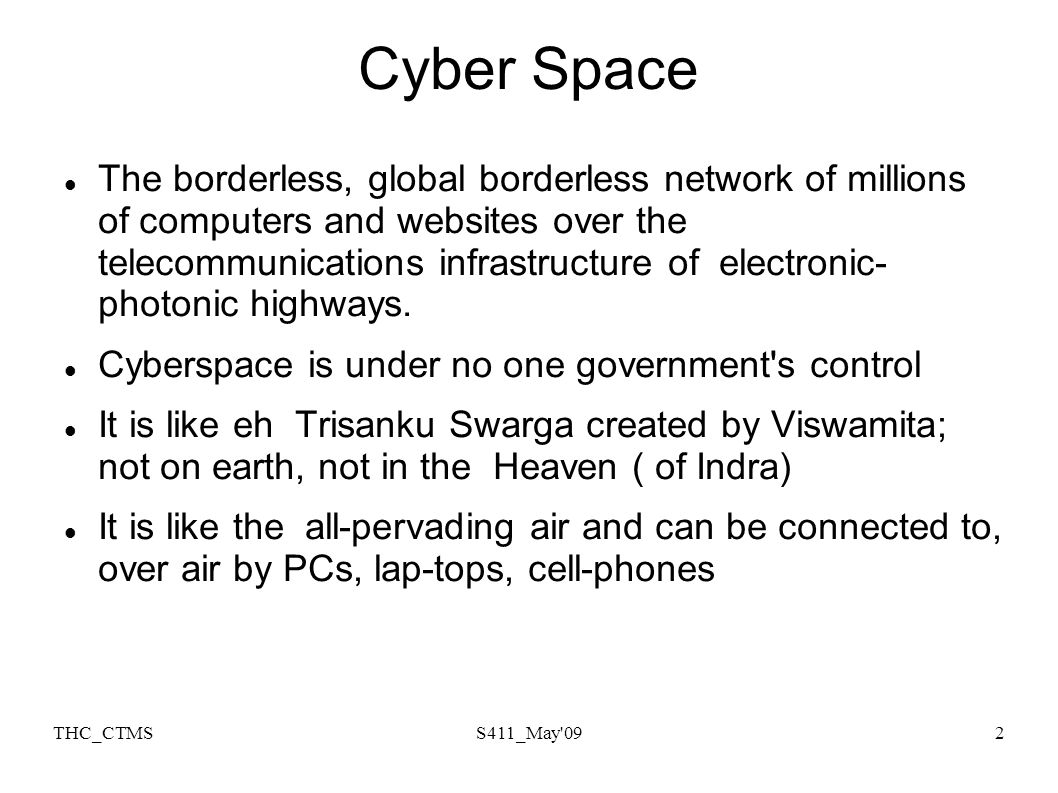 THC_CTMSS411_May'092 Cyber Space The borderless, global borderless network of millions of computers and websites over the telecommunications infrastru