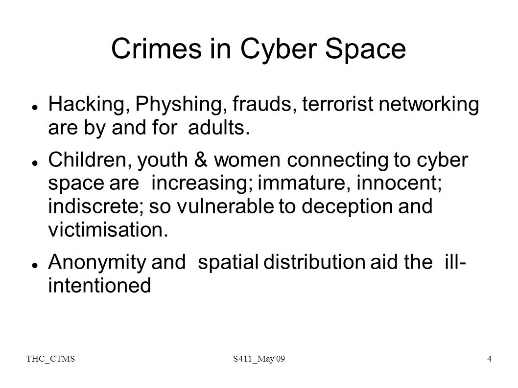 THC_CTMSS411_May 094 Crimes in Cyber Space Hacking, Physhing, frauds, terrorist networking are by and for adults.