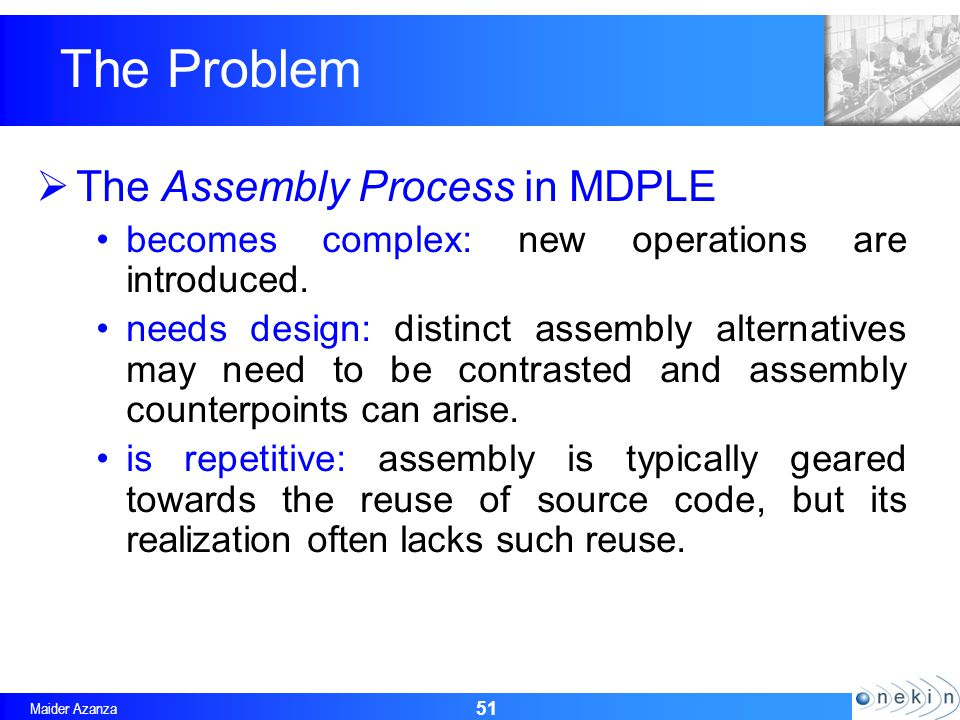 Maider Azanza 51 The Assembly Process in MDPLE becomes complex: new operations are introduced.