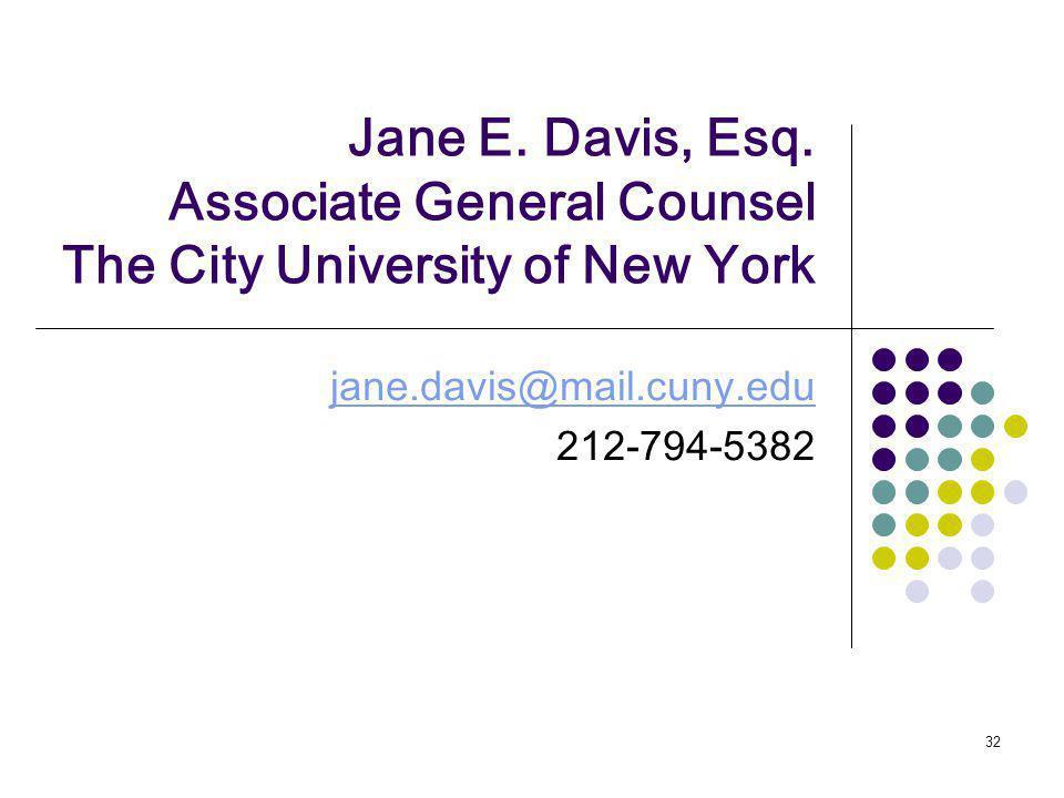 32 Jane E. Davis, Esq. Associate General Counsel The City University of New York jane.davis@mail.cuny.edu 212-794-5382