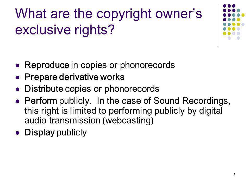 8 What are the copyright owners exclusive rights.