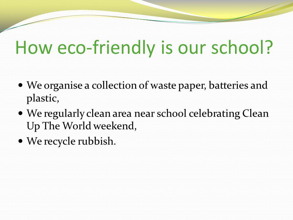 How eco-friendly is our school.