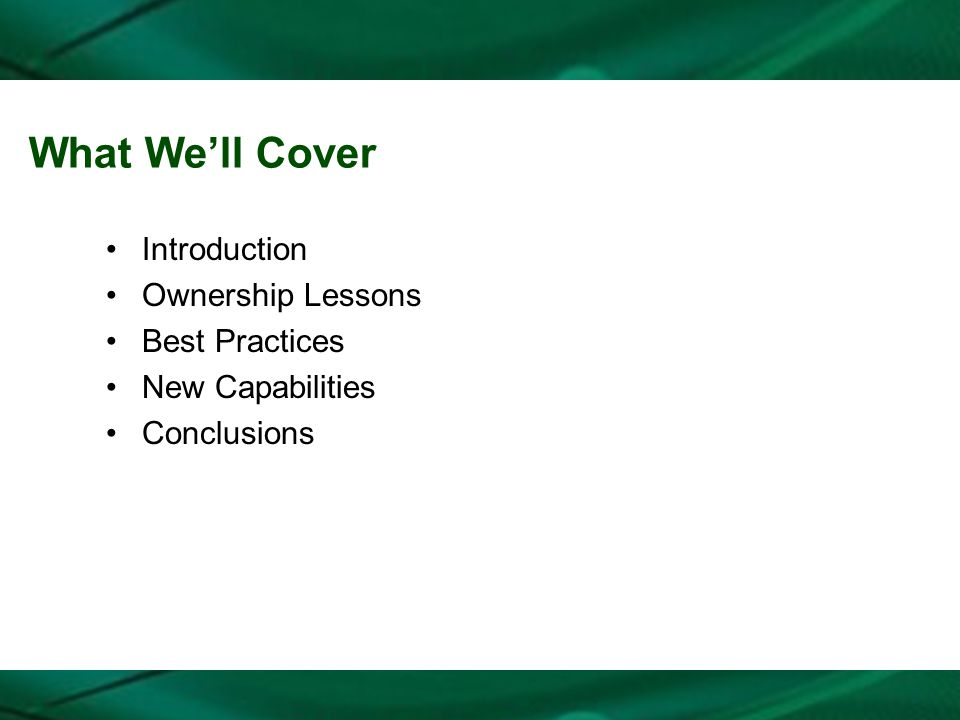 What Well Cover Introduction Ownership Lessons Best Practices New Capabilities Conclusions