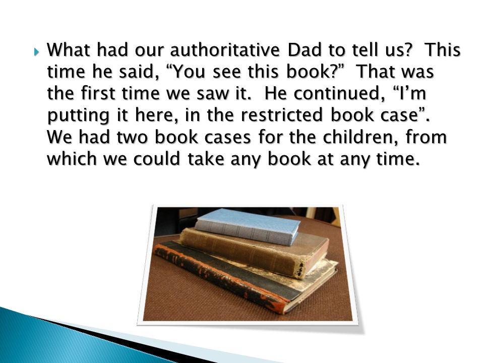 What had our authoritative Dad to tell us. This time he said, You see this book.