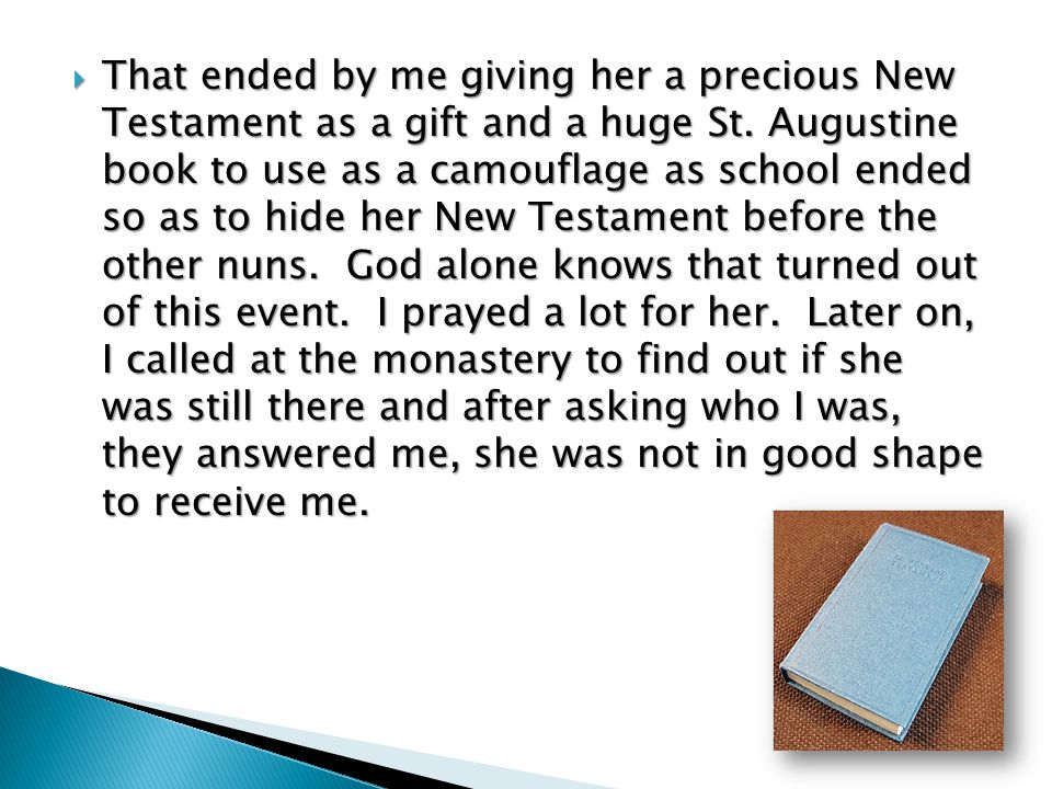 That ended by me giving her a precious New Testament as a gift and a huge St.