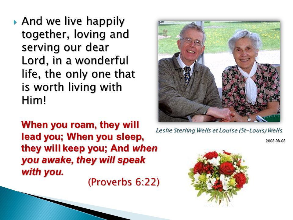 And we live happily together, loving and serving our dear Lord, in a wonderful life, the only one that is worth living with Him! And we live happily t