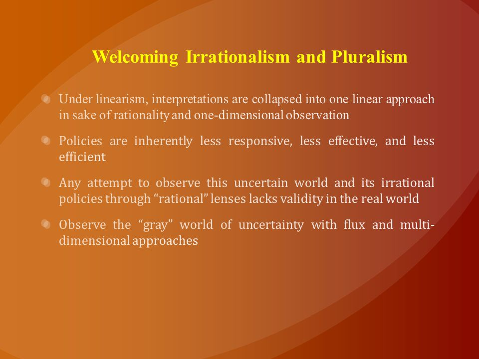 Welcoming Irrationalism and Pluralism