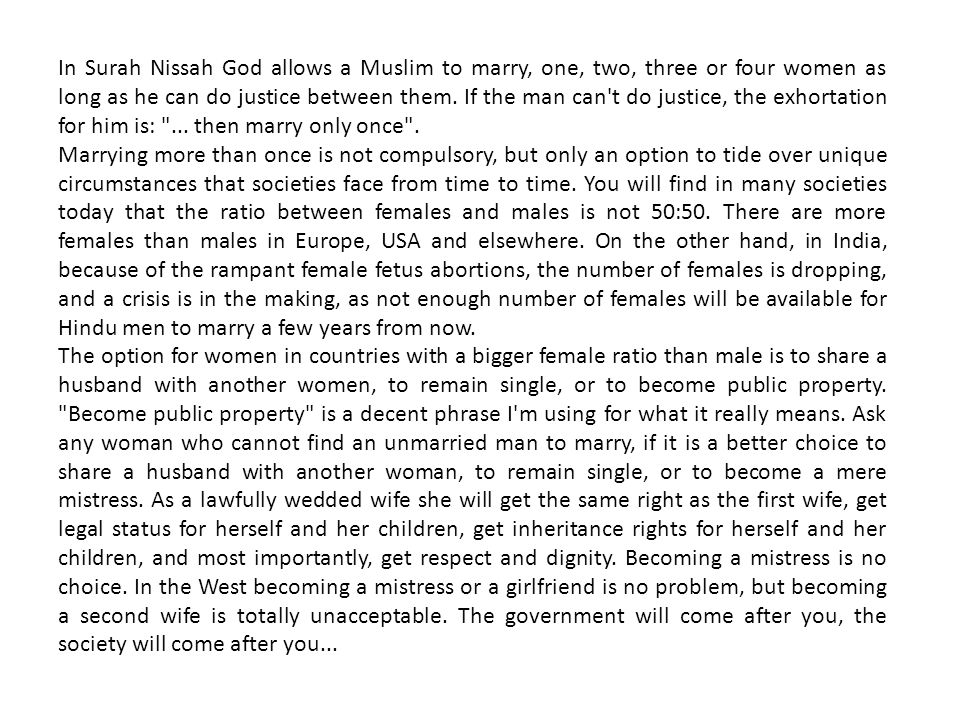 In Surah Nissah God allows a Muslim to marry, one, two, three or four women as long as he can do justice between them.
