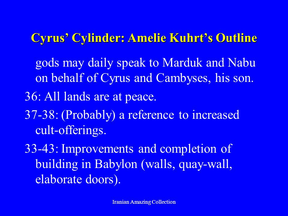Cyrus Cylinder: Amelie Kuhrts Outline gods may daily speak to Marduk and Nabu on behalf of Cyrus and Cambyses, his son.