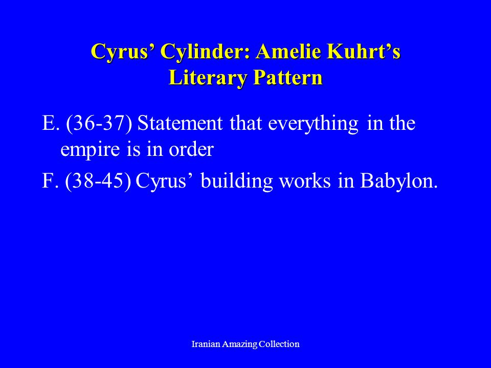 Cyrus Cylinder: Amelie Kuhrts Literary Pattern E. (36-37) Statement that everything in the empire is in order F. (38-45) Cyrus building works in Babyl