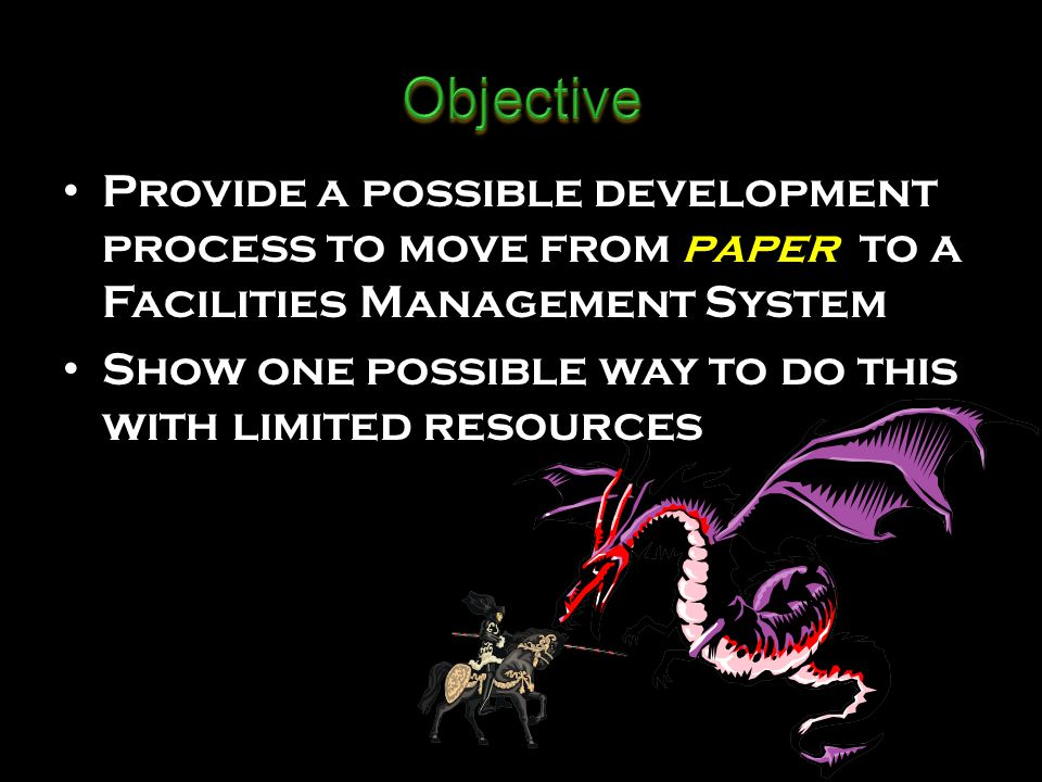 Provide a possible development process to move from paper to a Facilities Management System Show one possible way to do this with limited resources