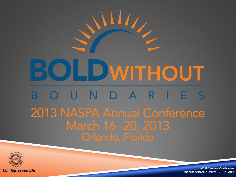 NASPA Annual Conference Phoenix, Arizona March 10 – 14, 2012 SU | Residence Life