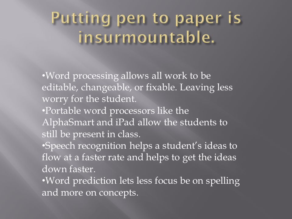 Word processing allows all work to be editable, changeable, or fixable.