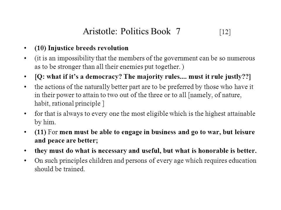 Aristotle: Politics Book 7 [12] (10) Injustice breeds revolution (it is an impossibility that the members of the government can be so numerous as to b