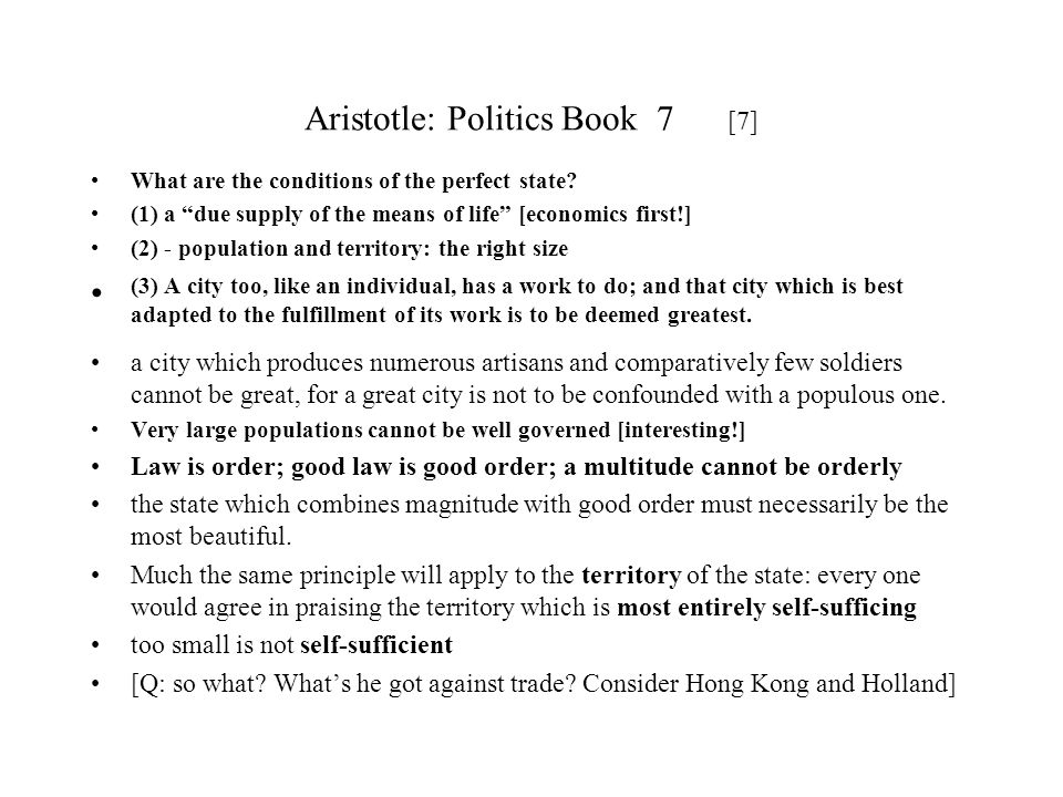 Aristotle: Politics Book 7 [7] What are the conditions of the perfect state? (1) a due supply of the means of life [economics first!] (2) - population
