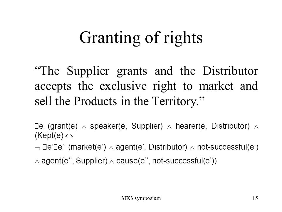 SIKS symposium15 Granting of rights The Supplier grants and the Distributor accepts the exclusive right to market and sell the Products in the Territory.