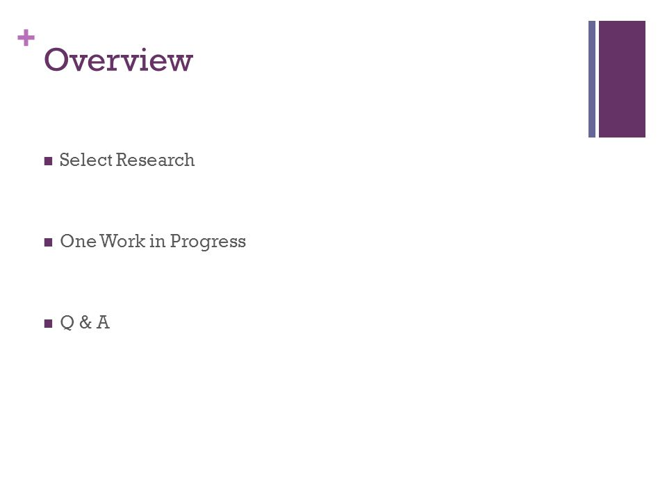 + Overview Select Research One Work in Progress Q & A