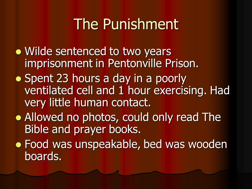The Punishment Wilde sentenced to two years imprisonment in Pentonville Prison.