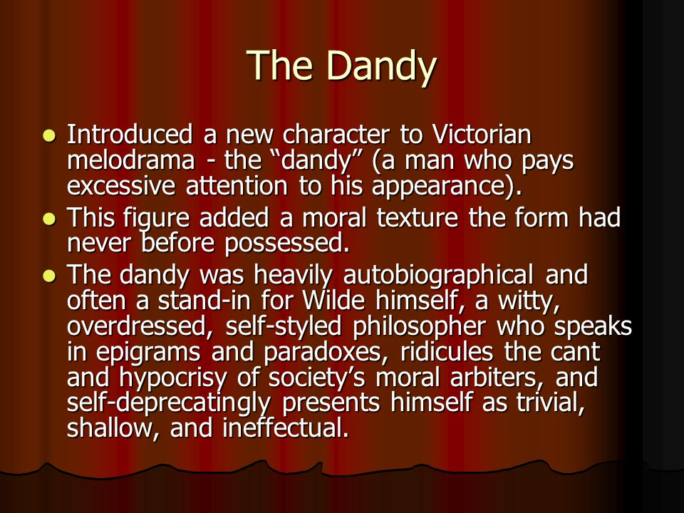 The Dandy Introduced a new character to Victorian melodrama - the dandy (a man who pays excessive attention to his appearance).