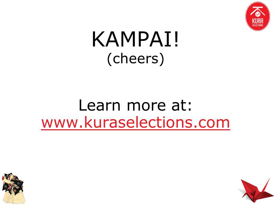 KAMPAI! (cheers) Learn more at: www.kuraselections.com