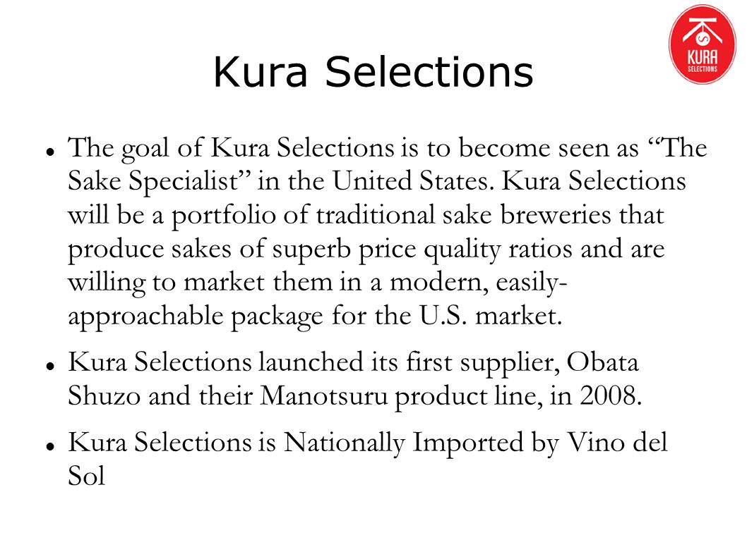 Kura Selections The goal of Kura Selections is to become seen as The Sake Specialist in the United States. Kura Selections will be a portfolio of trad