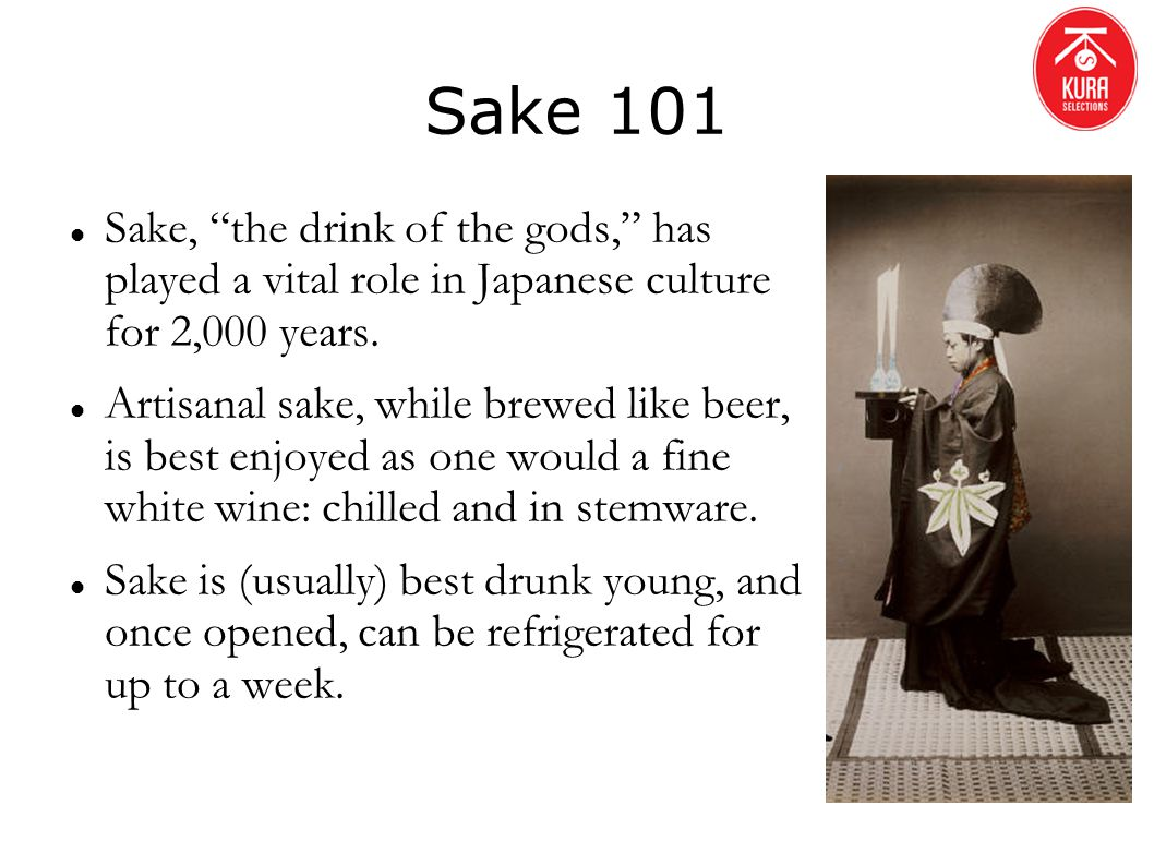 Sake 101 Sake, the drink of the gods, has played a vital role in Japanese culture for 2,000 years. Artisanal sake, while brewed like beer, is best enj