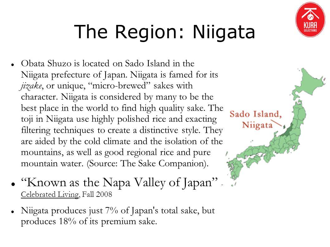 The Region: Niigata Obata Shuzo is located on Sado Island in the Niigata prefecture of Japan. Niigata is famed for its jizake, or unique, micro-brewed