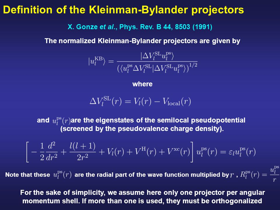 Definition of the Kleinman-Bylander projectors The normalized Kleinman-Bylander projectors are given by where For the sake of simplicity, we assume here only one projector per angular momentum shell.