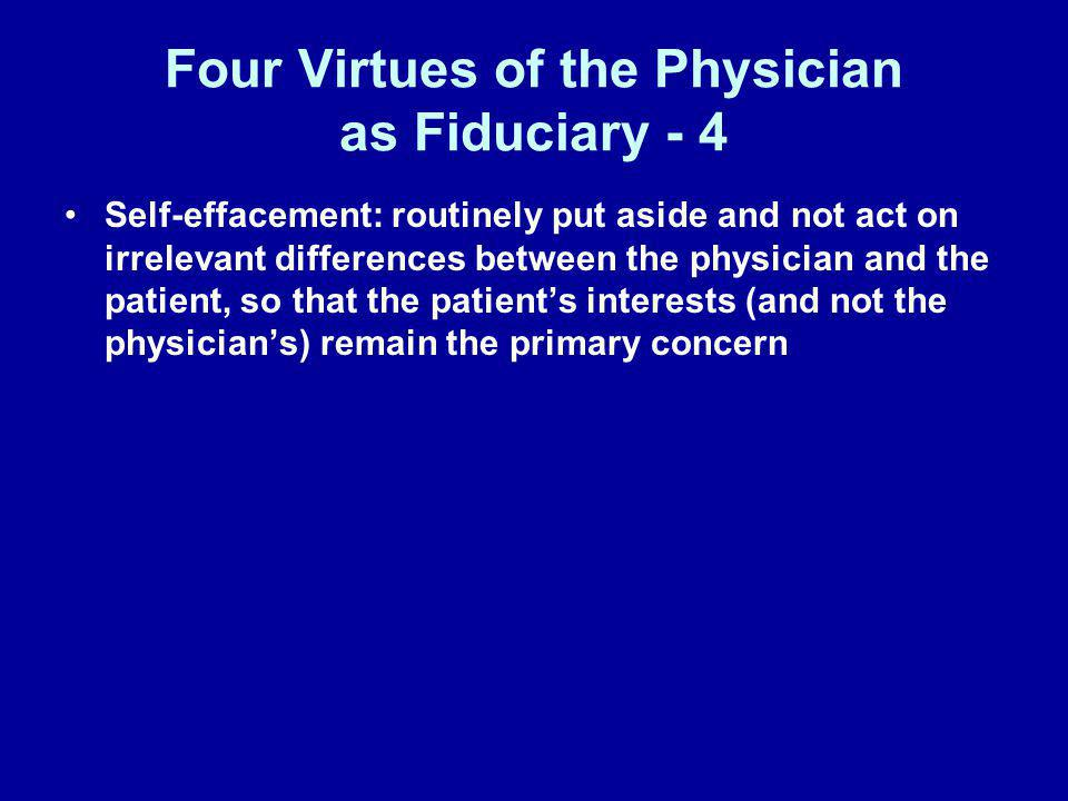 Four Virtues of the Physician as Fiduciary - 4 Self-effacement: routinely put aside and not act on irrelevant differences between the physician and th