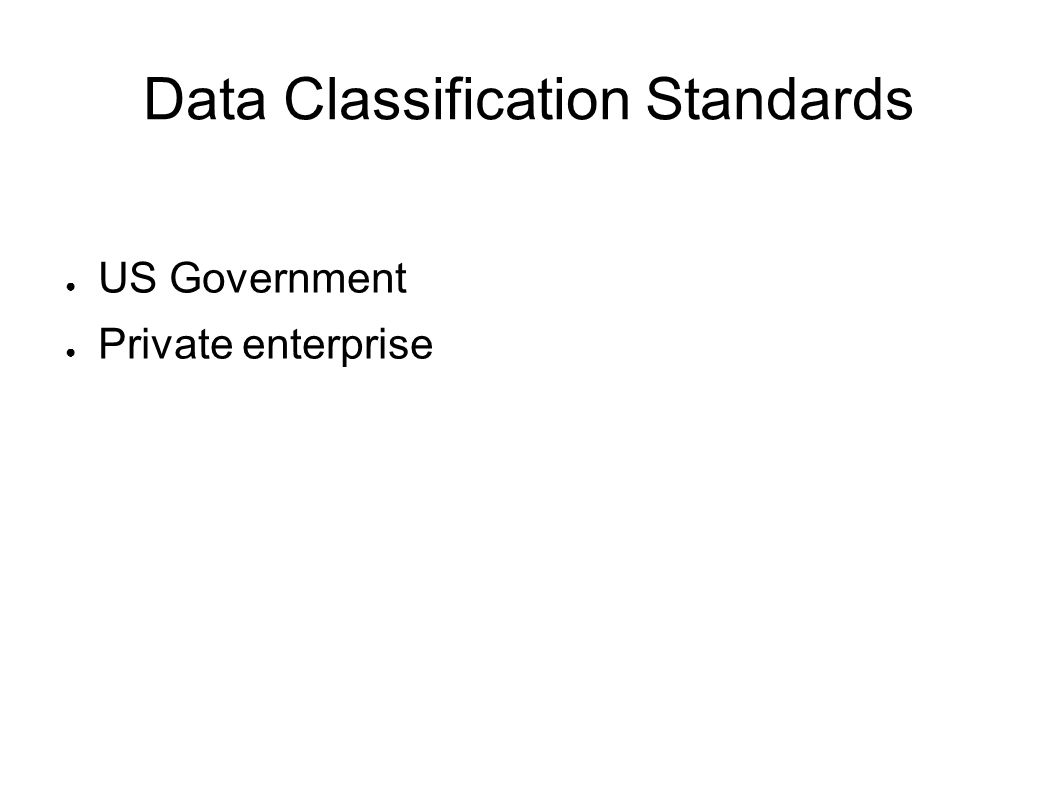 Data Classification Standards US Government Private enterprise