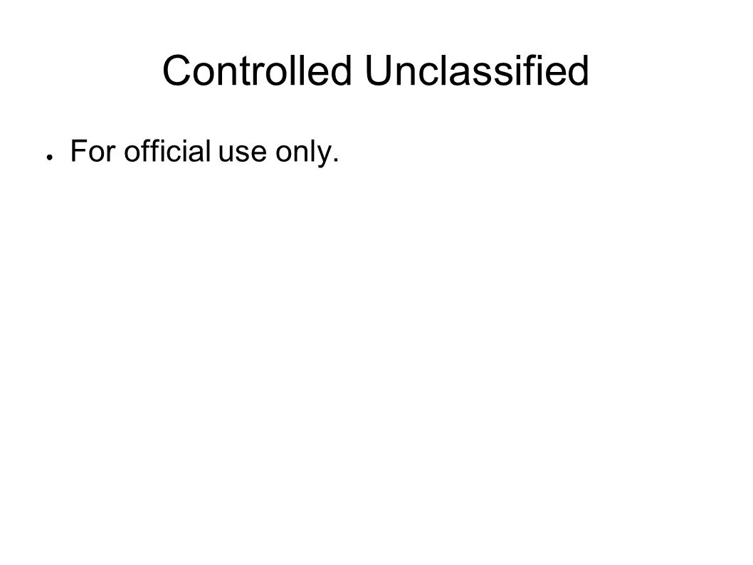 Controlled Unclassified For official use only.