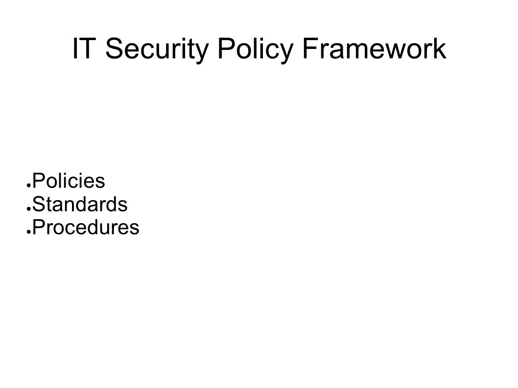 IT Security Policy Framework Policies Standards Procedures