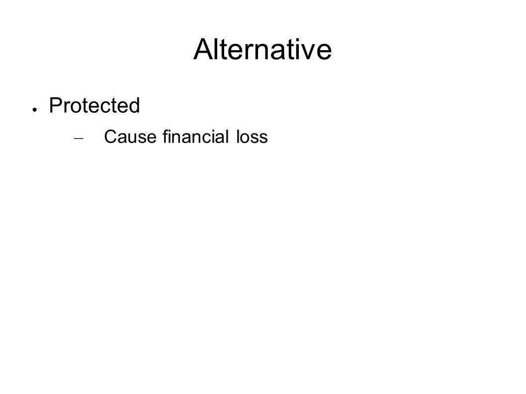 Alternative Protected – Cause financial loss