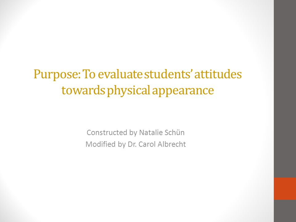 Purpose: To evaluate students attitudes towards physical appearance Constructed by Natalie Schün Modified by Dr.