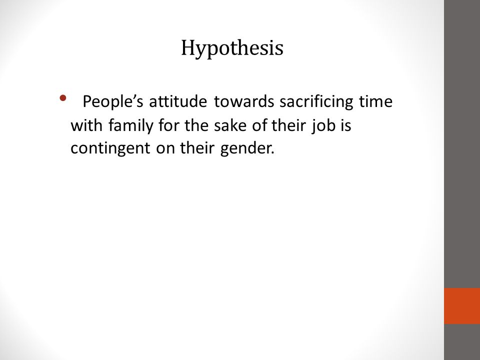Hypothesis Peoples attitude towards sacrificing time with family for the sake of their job is contingent on their gender.