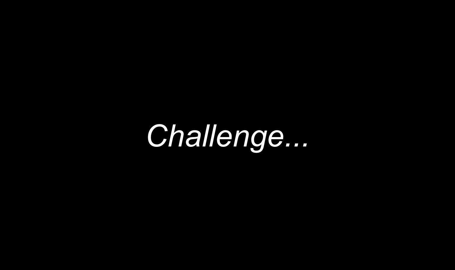 Challenge...