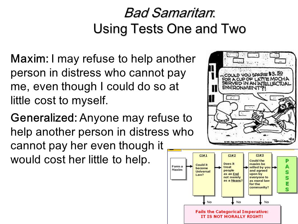 Bad Samaritan: Using Tests One and Two Maxim: I may refuse to help another person in distress who cannot pay me, even though I could do so at little c