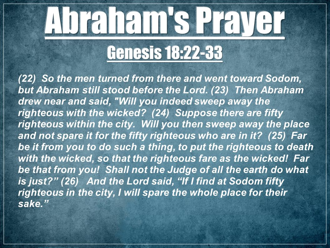 (22) So the men turned from there and went toward Sodom, but Abraham still stood before the Lord.