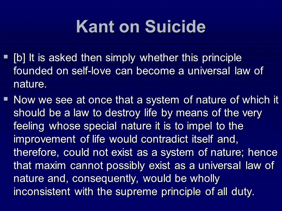 Kant on Suicide [b] It is asked then simply whether this principle founded on self-love can become a universal law of nature. [b] It is asked then sim